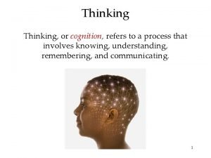 Thinking or cognition refers to a process that