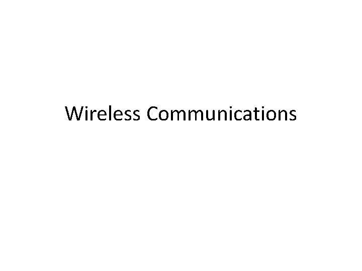 Wireless Communications Wireless Communications Wireless is more and