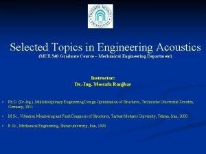 Selected Topics in Engineering Acoustics MCE 540 Graduate
