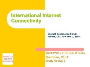 International Internet Connectivity Internet Governance Forum Athens Oct