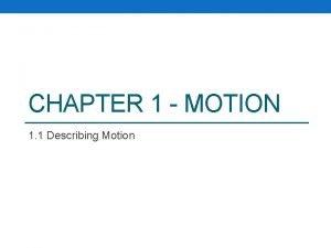 CHAPTER 1 MOTION 1 1 Describing Motion I