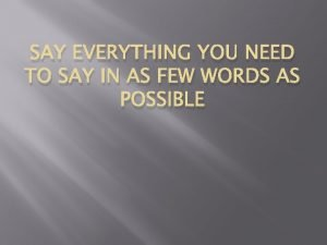 SAY EVERYTHING YOU NEED TO SAY IN AS