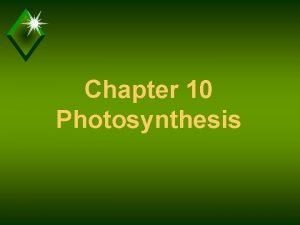 Chapter 10 Photosynthesis Photosynthesis u Process by which