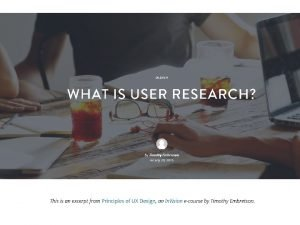What is user research User research is the