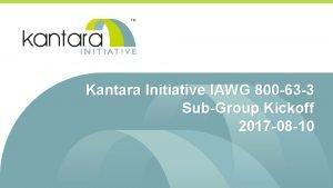 Kantara Initiative IAWG 800 63 3 SubGroup Kickoff