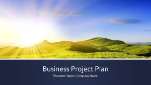 Business Project Plan Presenter Name Company Name Project