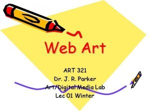 Web Art ART 321 Dr J R Parker