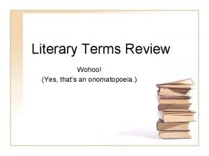 Literary Terms Review Wohoo Yes thats an onomatopoeia