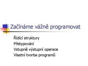 Zanme vn programovat dc struktury Petypovn Vstupn vstupn