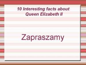 10 Interesting facts about Queen Elizabeth II Zapraszamy