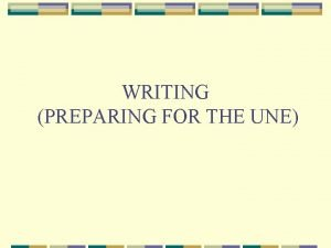 WRITING PREPARING FOR THE UNE Informal Letter Your