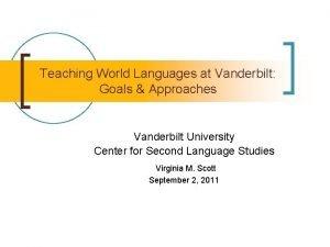 Teaching World Languages at Vanderbilt Goals Approaches Vanderbilt