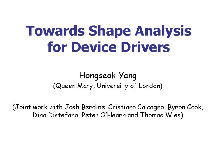 Towards Shape Analysis for Device Drivers Hongseok Yang