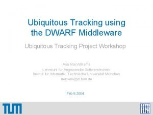 Ubiquitous Tracking using the DWARF Middleware Ubiquitous Tracking