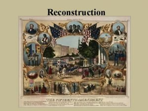 Reconstruction Reconstruction 1865 1872 A time of major