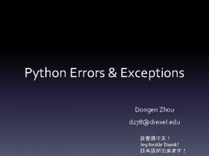 Python Errors Exceptions Dongen Zhou dz 78drexel edu