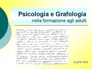 Psicologia e Grafologia nella formazione agli adulti Angela