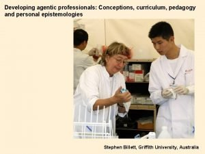 Developing agentic professionals Conceptions curriculum pedagogy and personal