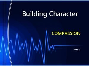 Building Character COMPASSION Part 2 Building Character Constitution
