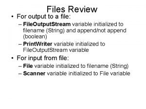 Files Review For output to a file File