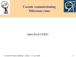 Cosmic commissioning Milestone runs Jamie Boyd CERN ATLAS
