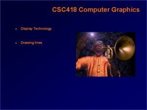 CSC 418 Computer Graphics n Display Technology n