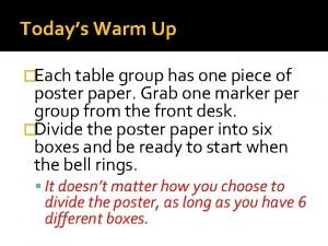 Todays Warm Up Each table group has one