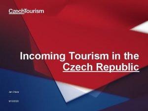 Incoming Tourism in the Czech Republic Jan Otava