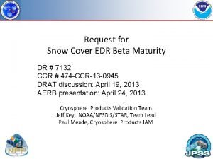 Request for Snow Cover EDR Beta Maturity DR