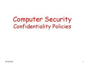 Computer Security Confidentiality Policies 9102020 1 Confidentiality Policies