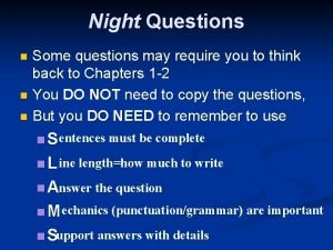Night Questions Some questions may require you to
