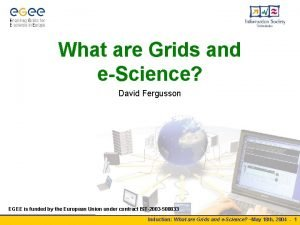 What are Grids and eScience David Fergusson EGEE
