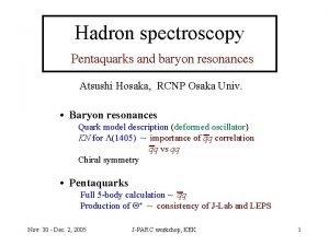Hadron spectroscopy Pentaquarks and baryon resonances Atsushi Hosaka