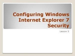 Configuring Windows Internet Explorer 7 Security Lesson 5