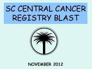 SC CENTRAL CANCER REGISTRY BLAST NOVEMBER 2012 SCCCR