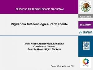 SERVICIO METEOROLGICO NACIONAL Vigilancia Meteorolgica Permanente Mtro Felipe