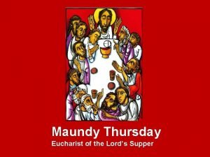 Maundy Thursday Eucharist of the Lords Supper Lord