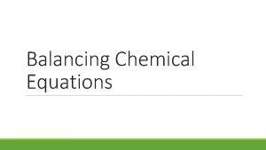 Balancing Chemical Equations Chemical Equations Review Chemical equations