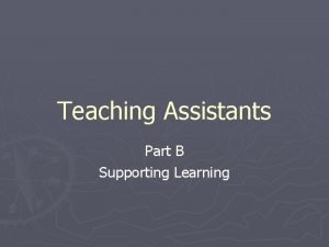 Teaching Assistants Part B Supporting Learning In this