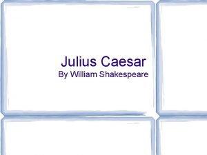Julius Caesar By William Shakespeare Basic Overview Written