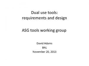 Dual use tools requirements and design ASG tools