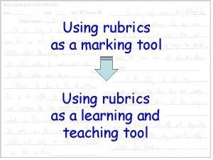 Using rubrics as a marking tool Using rubrics