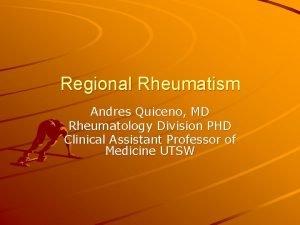 Regional Rheumatism Andres Quiceno MD Rheumatology Division PHD