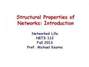 Structural Properties of Networks Introduction Networked Life NETS