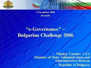 9 November 2006 Brussels eGovernance Bulgarian Challenge 2006