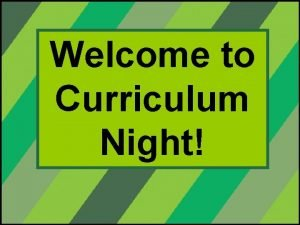 Welcome to Curriculum Night Welcome to Room 194