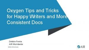 Oxygen Tips and Tricks for Happy Writers and