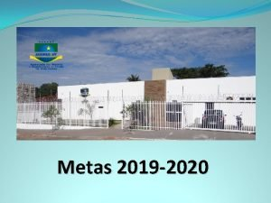 Metas 2019 2020 Metas 1 2 Exercer vigilncia