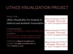 LITHICS VISUALIZATION PROJECT Session Title Lithics Visualization for