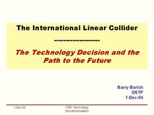 The International Linear Collider The Technology Decision and